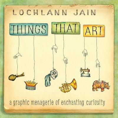 Things That Art: A Graphic Menagerie of Enchanting Curiosity - ethnoGRAPHIC (Hardback)