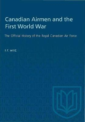 Canadian Airmen and the First World War: The Official History of the Royal Canadian Air Force - The Official History of the Royal Canadian Air Force 1 (Paperback)