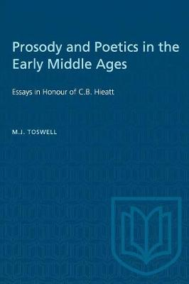 Prosody and Poetics in the Early Middle Ages: Essays in Honour of C.B. Hieatt - Heritage (Paperback)
