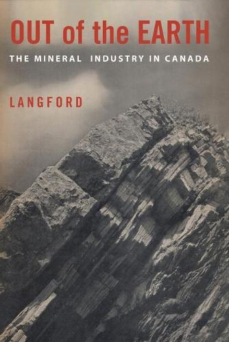 Out of the Earth: The Mineral Industry in Canada (Paperback)
