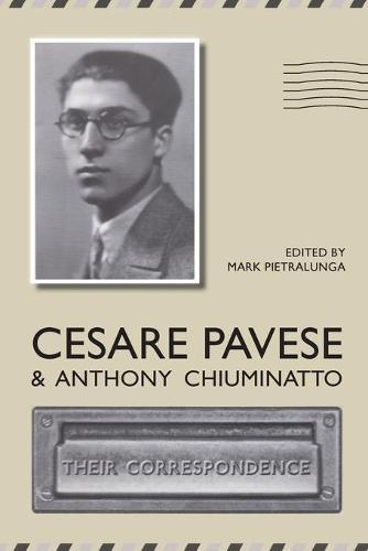 Cesare Pavese and Antonio Chiuminatto: Their Correspondence - Toronto Italian Studies (Hardcover) (Paperback)