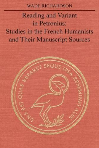 Reading and Variant in Petronius: Studies in the French Humanists and Their Manuscript Sources (Paperback)