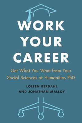 Work Your Career: Get What You Want from Your Social Sciences or Humanities PhD (Paperback)