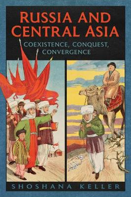 Russia and Central Asia: Coexistence, Conquest, Convergence (Hardback)