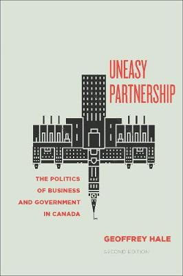 Uneasy Partnership: The Politics of Business and Government in Canada (Hardback)