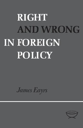 Right and Wrong in Foreign Policy (Paperback)