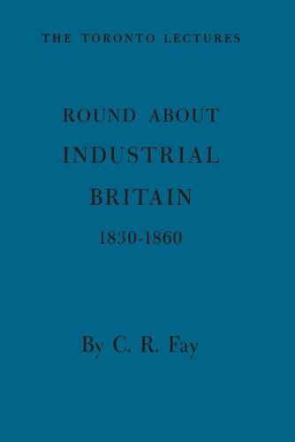 Round about Industrial Britain, 1830-1860 (Paperback)