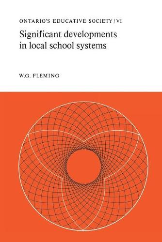 Significant Developments in Local School Systems: Ontario's Educative Society, Volume VI (Paperback)