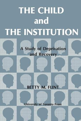 The Child and the Institution: A Study of Deprivation and Recovery (Paperback)