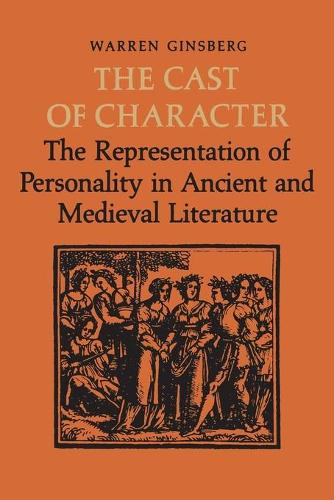 The Cast of Character: The Representation of Personality in Ancient and Medieval Literature - Heritage (Paperback)