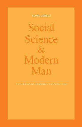 Social Science and Modern Man: Alan B. Plaunt Memorial Lectures 1969 (Paperback)