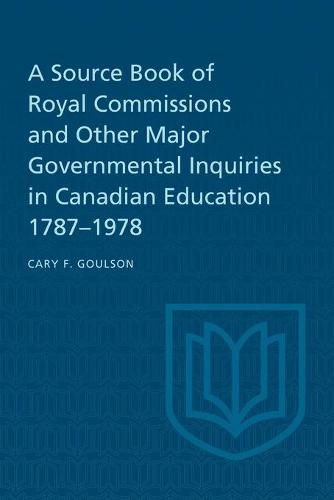 A Source Book of Royal Commissions and Other Major Governmental Inquiries in Canadian Education, 1787-1978 (Paperback)