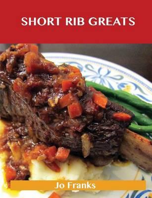 Short Rib Greats: Delicious Short Rib Recipes, the Top 48 Short Rib Recipes (Paperback)