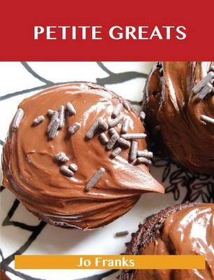 Petite Greats: Delicious Petite Recipes, the Top 58 Petite Recipes (Paperback)