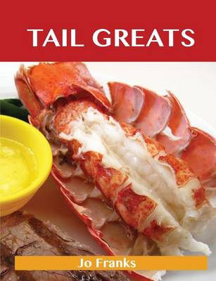 Tail Greats: Delicious Tail Recipes, the Top 98 Tail Recipes (Paperback)