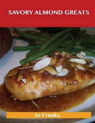 Savory Almond Greats: Delicious Savory Almond Recipes, the Top 61 Savory Almond Recipes (Paperback)