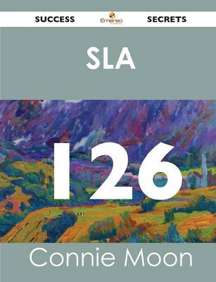 Sla 126 Success Secrets - 126 Most Asked Questions on Sla - What You Need to Know (Paperback)