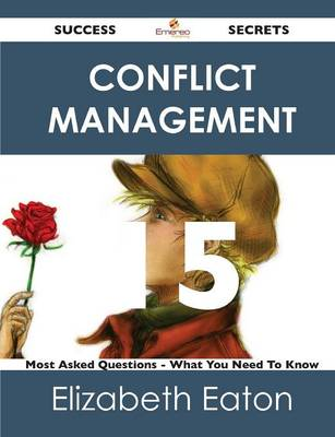 Conflict Management 15 Success Secrets - 15 Most Asked Questions on Conflict Management - What You Need to Know (Paperback)