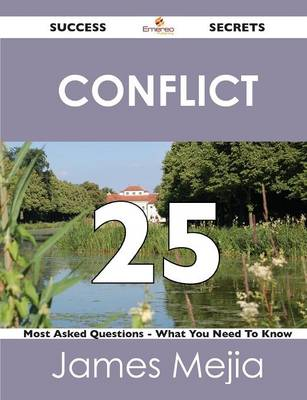Conflict 25 Success Secrets - 25 Most Asked Questions on Conflict - What You Need to Know (Paperback)