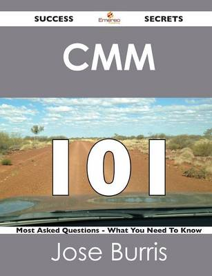 CMM 101 Success Secrets - 101 Most Asked Questions on CMM - What You Need to Know (Paperback)