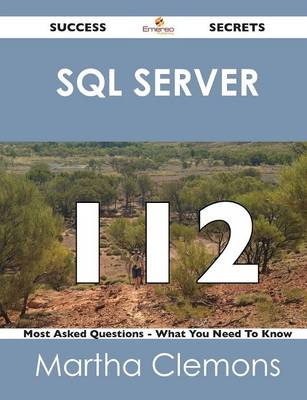SQL Server 112 Success Secrets - 112 Most Asked Questions on SQL Server - What You Need to Know (Paperback)