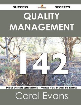 Quality Management 142 Success Secrets - 142 Most Asked Questions on Quality Management - What You Need to Know (Paperback)