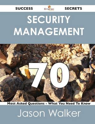 Security Management 70 Success Secrets - 70 Most Asked Questions on Security Management - What You Need to Know (Paperback)