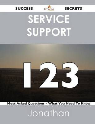 Service Support 123 Success Secrets - 123 Most Asked Questions on Service Support - What You Need to Know (Paperback)