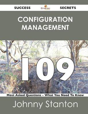 Configuration Management 109 Success Secrets - 109 Most Asked Questions on Configuration Management - What You Need to Know (Paperback)