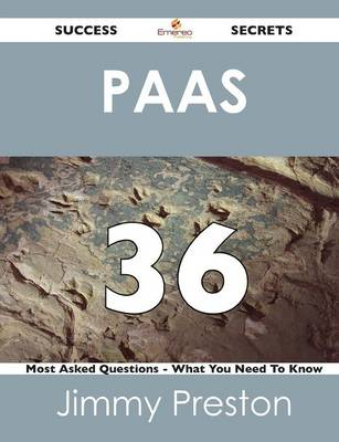 Paas 36 Success Secrets - 36 Most Asked Questions on Paas - What You Need to Know (Paperback)