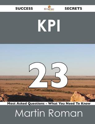 Kpi 23 Success Secrets - 23 Most Asked Questions on Kpi - What You Need to Know (Paperback)
