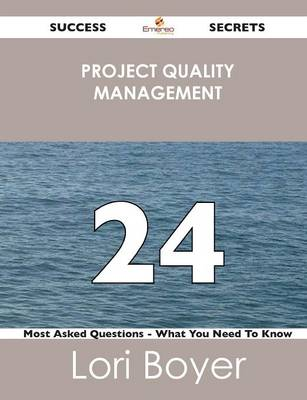 Project Quality Management 24 Success Secrets - 24 Most Asked Questions on Project Quality Management - What You Need to Know (Paperback)