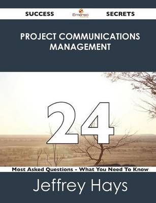 Project Communications Management 24 Success Secrets - 24 Most Asked Questions on Project Communications Management - What You Need to Know (Paperback)