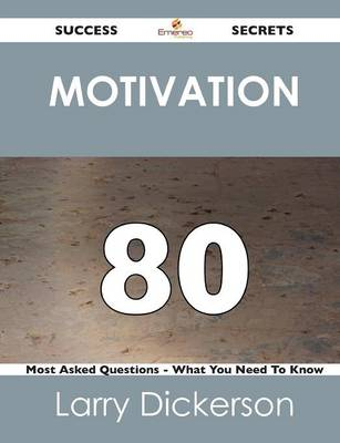 Motivation 80 Success Secrets - 80 Most Asked Questions on Motivation - What You Need to Know (Paperback)