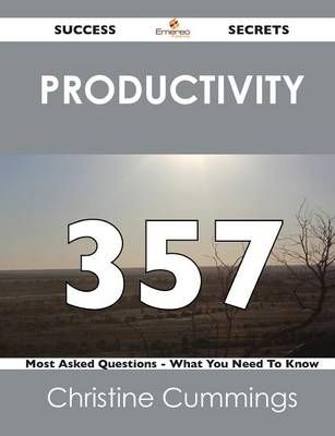 Productivity 357 Success Secrets - 357 Most Asked Questions on Productivity - What You Need to Know (Paperback)