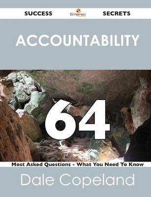 Accountability 64 Success Secrets - 64 Most Asked Questions on Accountability - What You Need to Know (Paperback)