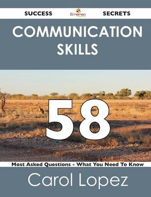 Communication Skills 58 Success Secrets - 58 Most Asked Questions on Communication Skills - What You Need to Know (Paperback)