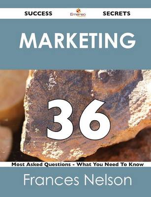 Marketing 36 Success Secrets - 36 Most Asked Questions on Marketing - What You Need to Know (Paperback)