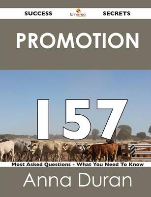 Promotion 157 Success Secrets - 157 Most Asked Questions on Promotion - What You Need to Know (Paperback)