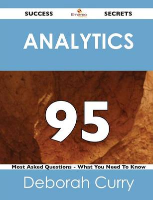 Analytics 95 Success Secrets - 95 Most Asked Questions on Analytics - What You Need to Know (Paperback)