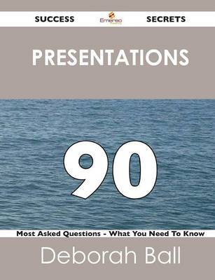Presentations 90 Success Secrets - 90 Most Asked Questions on Presentations - What You Need to Know (Paperback)