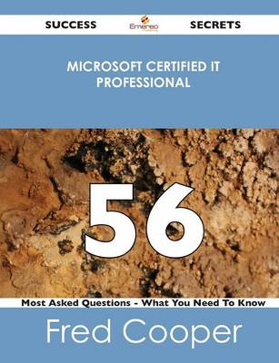 Microsoft Certified It Professional 56 Success Secrets - 56 Most Asked Questions on Microsoft Certified It Professional - What You Need to Know (Paperback)
