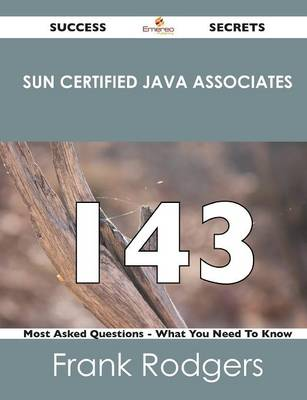 Sun Certified Java Associates 143 Success Secrets - 143 Most Asked Questions on Sun Certified Java Associates - What You Need to Know (Paperback)
