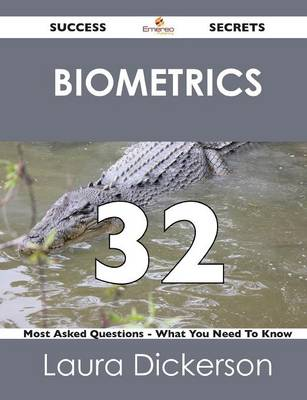 Biometrics 32 Success Secrets - 32 Most Asked Questions on Biometrics - What You Need to Know (Paperback)