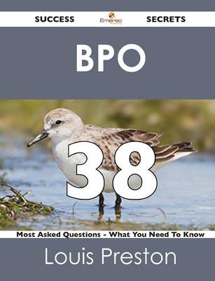 Bpo 38 Success Secrets - 38 Most Asked Questions on Bpo - What You Need to Know (Paperback)