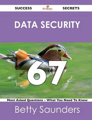 Data Security 67 Success Secrets - 67 Most Asked Questions on Data Security - What You Need to Know (Paperback)