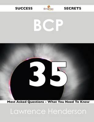 Bcp 35 Success Secrets - 35 Most Asked Questions on Bcp - What You Need to Know (Paperback)