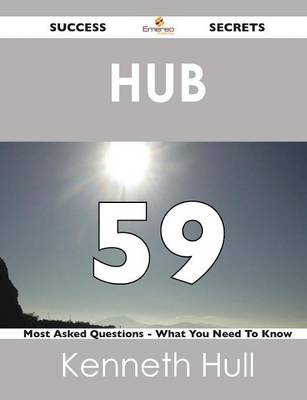 Hub 59 Success Secrets - 59 Most Asked Questions on Hub - What You Need to Know (Paperback)