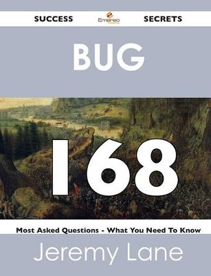 Bug 168 Success Secrets - 168 Most Asked Questions on Bug - What You Need to Know (Paperback)
