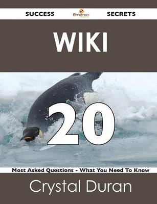 Wiki 20 Success Secrets - 20 Most Asked Questions on Wiki - What You Need to Know (Paperback)